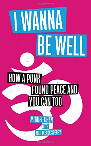 I Wanna Be Well: How a Punk Found Peace and You Can Too von Wisdom Publications