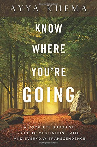 Know Where You're Going: A Complete Buddhist Guide to Meditation, Faith, and Everyday Transcendence von Wisdom Publications