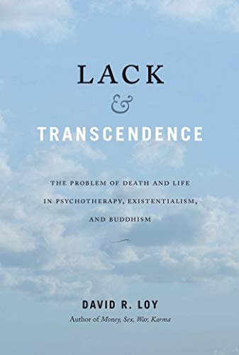 Lack & Transcendence: The Problem of Death and Life in Psychotherapy, Existentialism, and Buddhism von Wisdom Publications