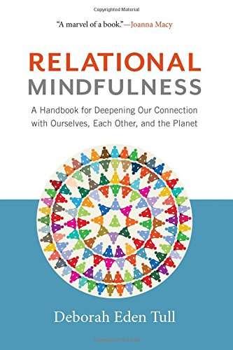 Relational Mindfulness: A Handbook for Deepening Our Connections with Ourselves, Each Other, and the Planet von Wisdom Publications