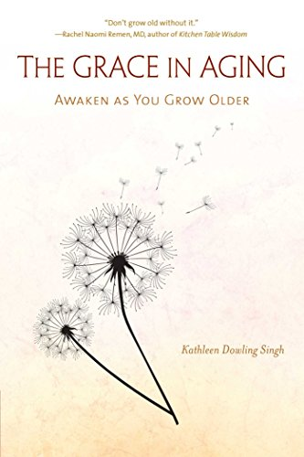 The Grace in Aging: Awaken as You Grow Older von Wisdom Publications