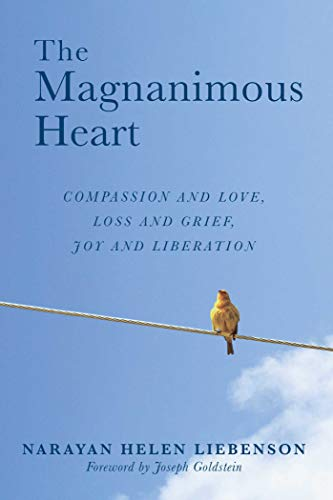 The Magnanimous Heart: Compassion and Love, Loss and Grief, Joy and Liberation von Wisdom Publications