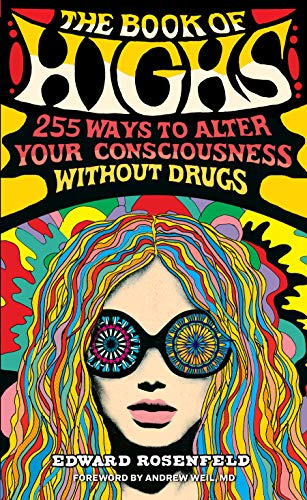 Book of Highs: 255 Ways to Alter Your Consciousness Without Drugs von Workman Publishing