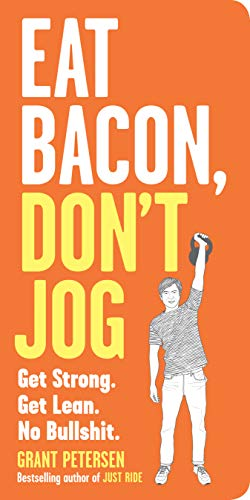 Eat Bacon, Don't Jog: Lose weight and get strong the right way von Workman Publishing