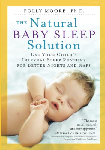 Natural Baby Sleep Solution: Use Your Child's Internal Sleep Rhythms for Better Nights and Naps von Workman Publishing