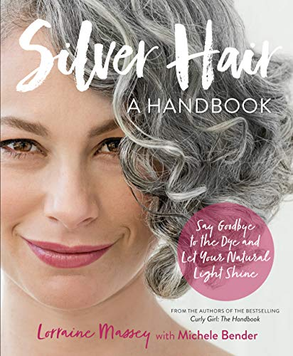 Silver Hair: Say Goodbye to the Dye and Let Your Natural Light Shine; A Handbook von Workman Publishing