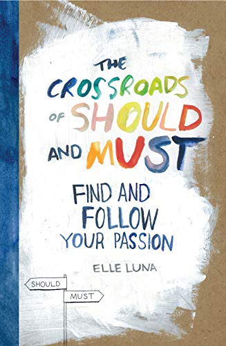 The Crossroads of Should and Must: How to Find and Follow Your Passion von Workman Publishing