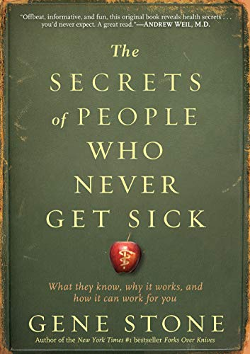 The Secrets of People Who Never Get Sick: What They Know, Why it Works, and How it Can Work for You von Workman Publishing