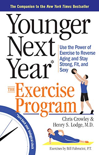 Younger Next Year: The Exercise Program: Use the Power of Exercise to Reverse Aging and Stay Strong, Fit, and Sexy von Workman Publishing