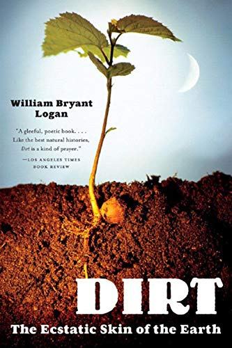 Dirt: The Ecstatic Skin of the Earth von W. W. Norton & Company