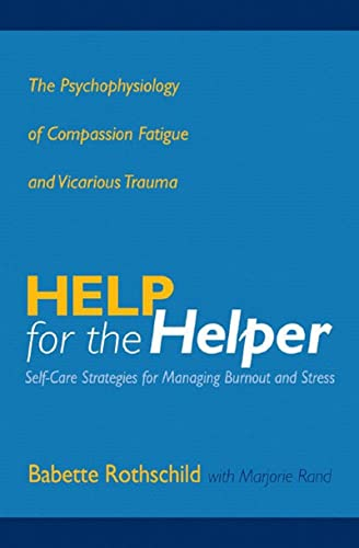 Help for the Helper: The Psychophysiology of Compassion Fatigue and Vicarious Trauma (Norton Professional Books (Hardcover)) von Norton & Company