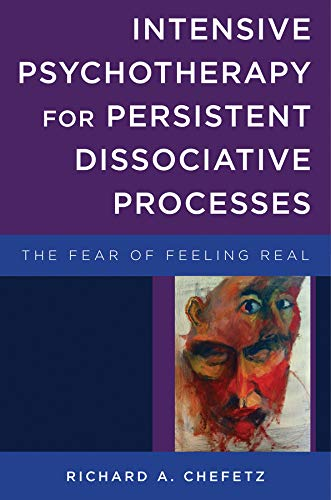 Intensive Psychotherapy for Persistent Dissociative Processes - The Fear of Feeling Real (The Norton Series on Interpersonal Neurobiology) von W. W. Norton & Company
