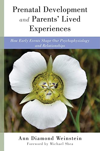 Prenatal Development and Parents` Lived Experien - How Early Events Shape Our Psychophysiology and Relationships (Norton Series on Interpersonal Neurobiology) von W. W. Norton & Company