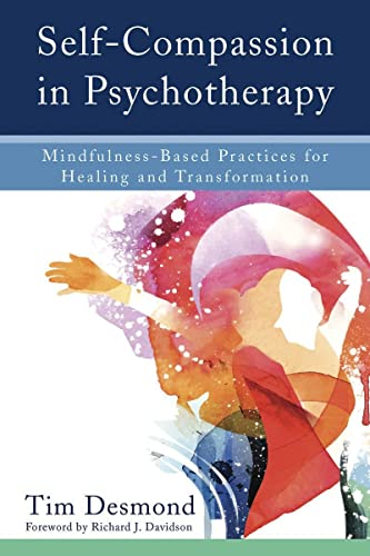 Self-Compassion in Psychotherapy: Mindfulness-Based Practices for Healing and Transformation von W W NORTON & CO