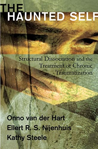 The Haunted Self: Structural Dissociation and the Treatment of Chronic Traumatization (Norton Series on Interpersonal Neurobiology) von WW Norton & Co