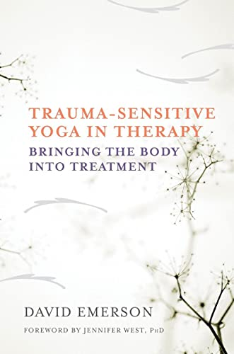 Trauma-Sensitive Yoga in Therapy - Bringing the Body into Treatment von W. W. Norton & Company