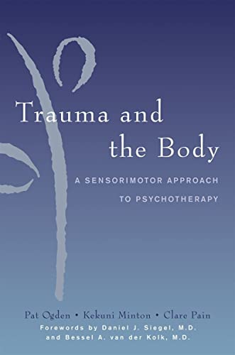 Trauma and the Body: A Sensorimotor Approach to Psychotherapy (Norton Series on Interpersonal Neurobiology) von Norton & Company