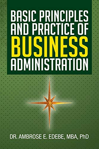 Basic Principles and Practice of Business Administration von XLIBRIS