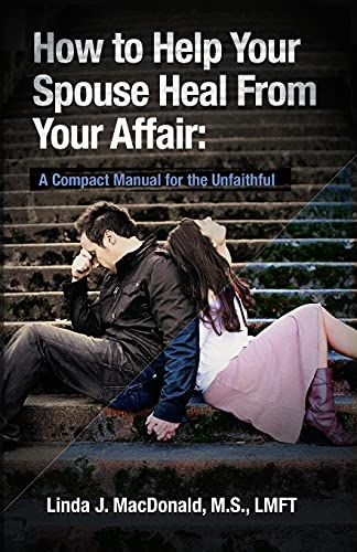 How to Help Your Spouse Heal From Your Affair: A Compact Manual for the Unfaithful von Xlibris Corp