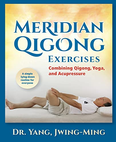 Meridian Qigong Exercises: Combining Qigong, Yoga, & Acupressure von YMAA Publication Center