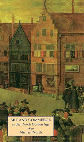 Art and Commerce in the Dutch Golden Age von Yale University Press