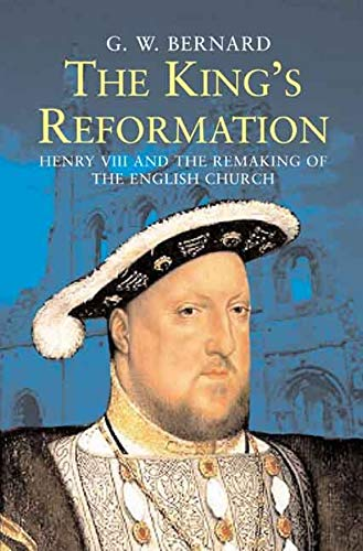 Bernard, G: King's Reformation: Henry VIII and the Remaking of the English Church von Yale University Press