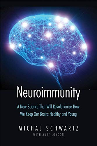 Neuroimmunity: A New Science That Will Revolutionize How We Keep Our Brains Healthy and Young von Yale University Press