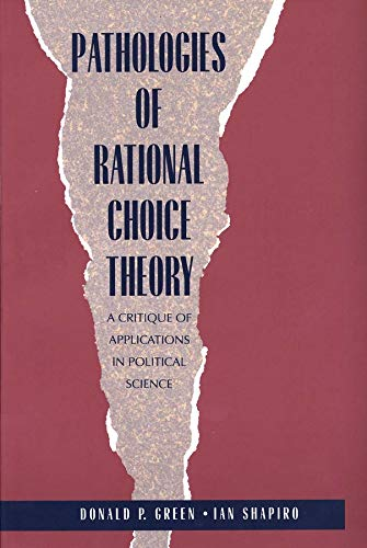 Pathologies of Rational Choice Theory: A Critique of Applications in Political Science von Yale University Press