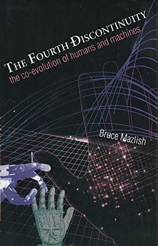 The Fourth Discontinuity: The Co-Evolution Of Humans And Machines von Yale University Press