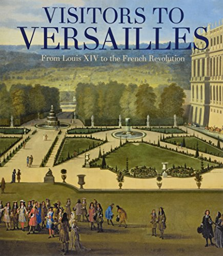 Visitors to Versailles: From Louis XIV to the French Revolution von Yale University Press