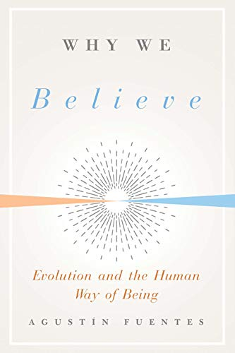 Fuentes, A: Why We Believe: Evolution and the Human Way of Being (Foundational Questions in Science) von Yale University Press
