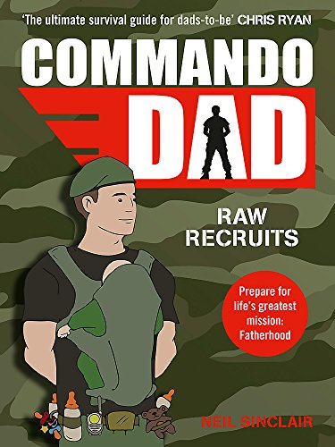 Commando Dad: Advice for Raw Recruits: From pregnancy to birth von Yellow Kite