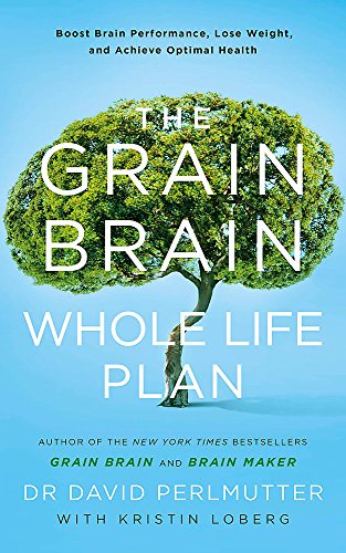 The Grain Brain Whole Life Plan: Boost Brain Performance, Lose Weight, and Achieve Optimal Health von Yellow Kite
