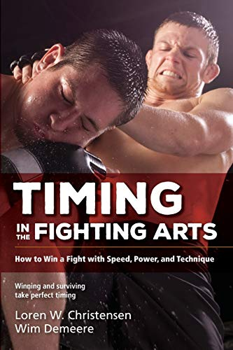 Timing in the Fighting Arts: How to Win a Fight with Speed, Power, and Technique von YMAA Publication Center