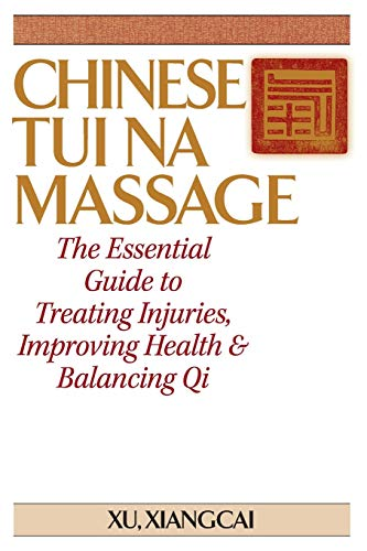Chinese Tui Na Massage: The Essential Guide to Treating Injuries, Improving Health & Balancing Qi: The Essential Guide to Treating Injuries, Improving Health and Balancing Qi von YMAA Publication Center