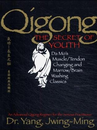 Qigong, The Secret of Youth: Da Mo's Muscle/Tendon Changing and Marrow/Brain Washing Classics: Da Mo's Muscle/tendon and Marrow/brain Washing Classics von YMAA Publication Center