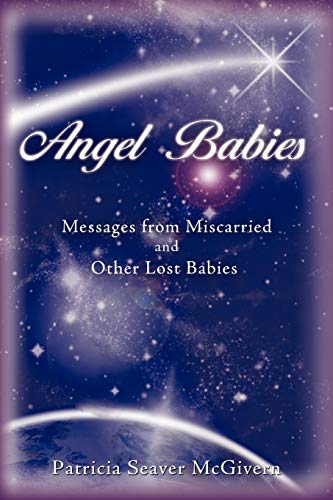 Angel Babies: Messages from Miscarried and Other Lost Babies von iUniverse