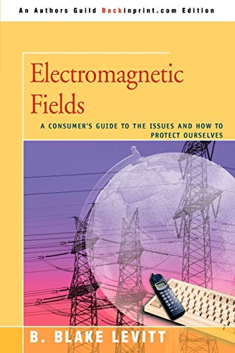 Electromagnetic Fields: A Consumer's Guide to the Issues and How to Protect Ourselves von iUniverse