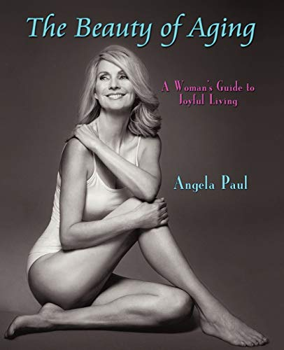 The Beauty of Aging: A Woman's Guide to Joyful Living von iUniverse