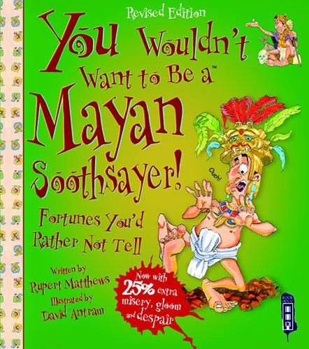 You Wouldn't Want To Be A Mayan Soothsayer von imusti