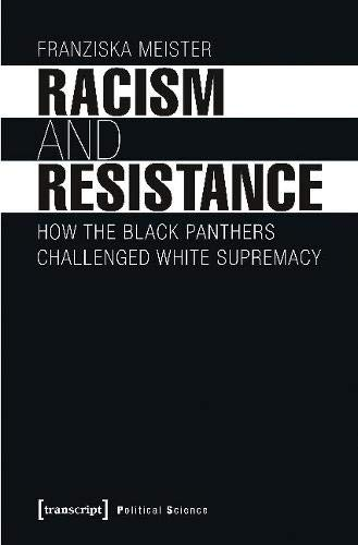 Racism and Resistance: How the Black Panthers Challenged White Supremacy (Edition Politik) von transcript Verlag